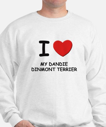 I love MY DANDIE DINMONT TERRIER Sweatshirt