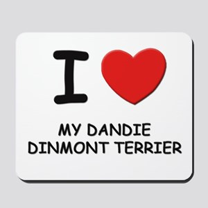 I love MY DANDIE DINMONT TERRIER Mousepad
