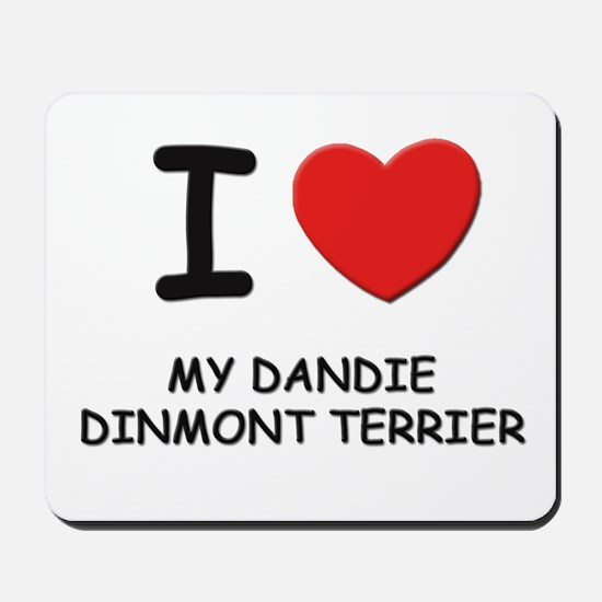 I love MY DANDIE DINMONT TERRIER Mousepad