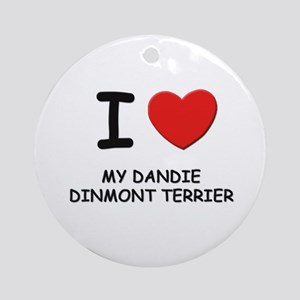 I love MY DANDIE DINMONT TERRIER Ornament (Round)