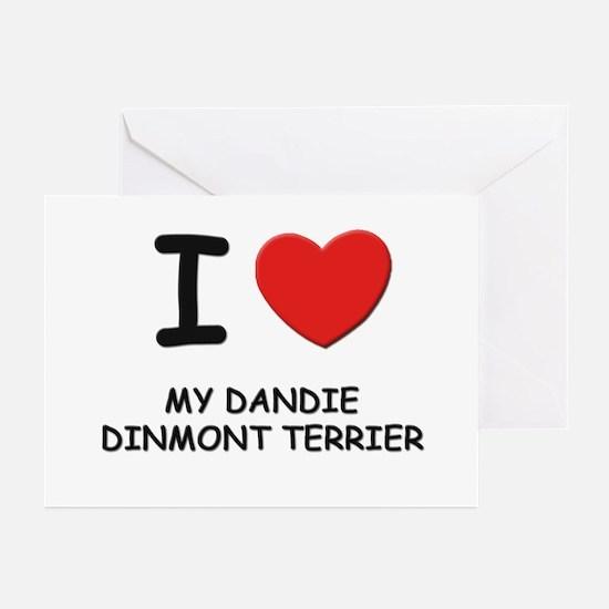 I love MY DANDIE DINMONT TERRIER Greeting Cards (P