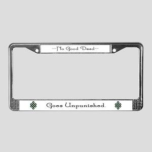 No Good Deed Goes Unpunished License Plate Frame