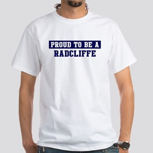Proud to be Radcliffe White T-Shirt