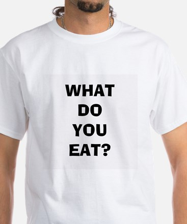 White WHAT DO YOU EAT T-Shirt