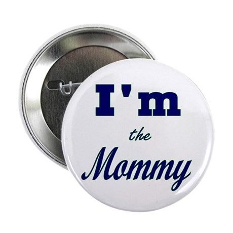 "I'm The Mommy 2.25"" Button"