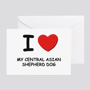 I love MY CENTRAL ASIAN SHEPHERD DOG Greeting Card