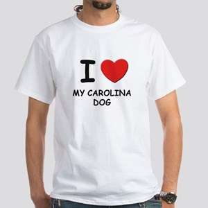 I love MY CAROLINA DOG White T-Shirt