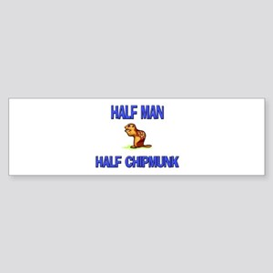 Half Man Half Chipmunk Bumper Sticker