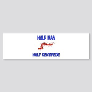 Half Man Half Centipede Bumper Sticker