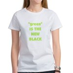 """Women's [""""green"""" IS THE NEW BLACK] T-Shirt"""