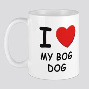 I love MY BOG DOG Mug