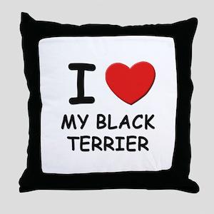 I love MY BLACK TERRIER Throw Pillow