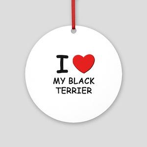 I love MY BLACK TERRIER Ornament (Round)