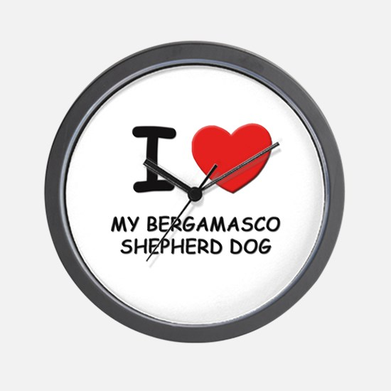 I love MY BERGAMASCO SHEPHERD DOG Wall Clock