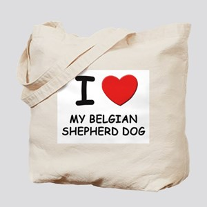 I love MY BELGIAN SHEPHERD DOG Tote Bag