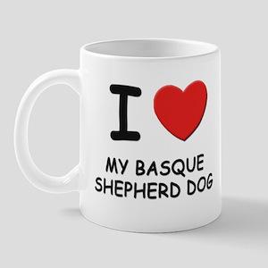 I love MY BASQUE SHEPHERD DOG Mug