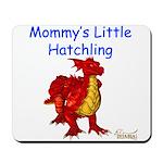 Mommy's Little Hatchling Mousepad