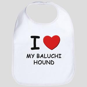 I love MY BALUCHI HOUND Bib