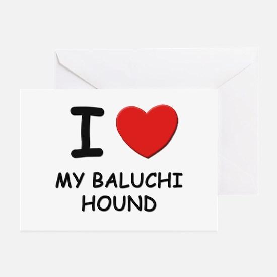 I love MY BALUCHI HOUND Greeting Cards (Pk of 10)