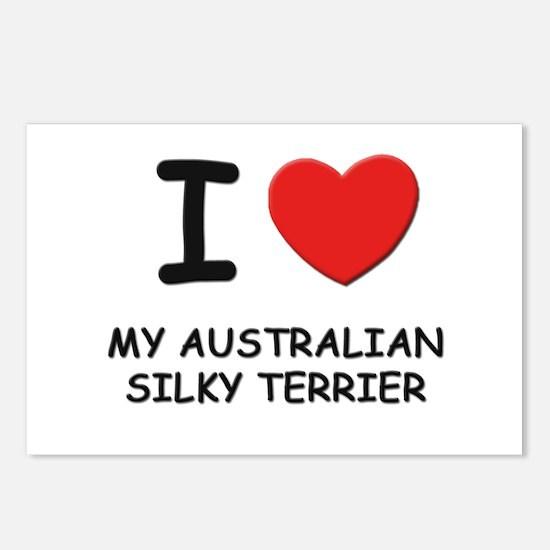 I love MY AUSTRALIAN SILKY TERRIER Postcards (Pack