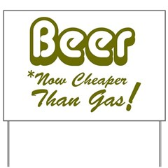 Beer Now Cheaper Than Gas Yard Sign