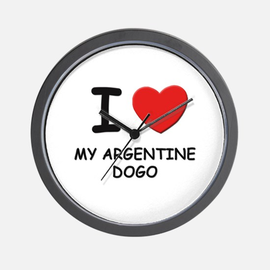 I love MY ARGENTINE DOGO Wall Clock