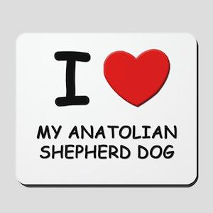 I love MY ANATOLIAN SHEPHERD DOG Mousepad