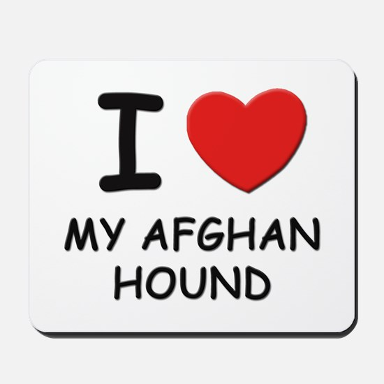 I love MY AFGHAN HOUND Mousepad