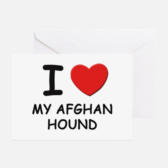 I love MY AFGHAN HOUND Greeting Cards (Pk of 10)
