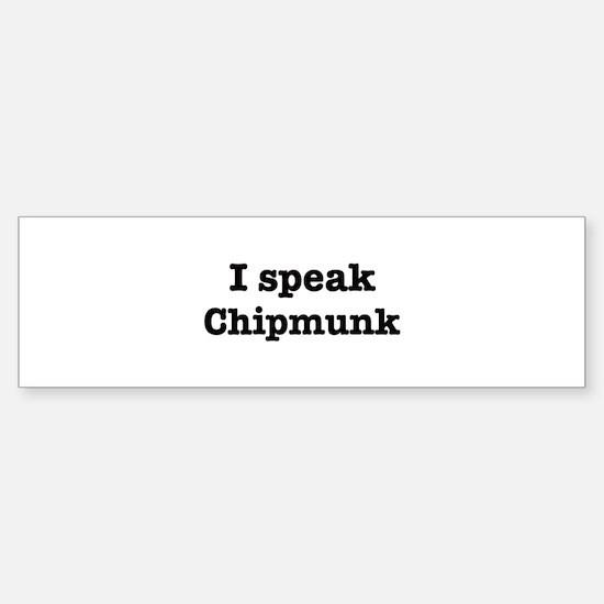I speak Chipmunk Bumper Bumper Bumper Sticker