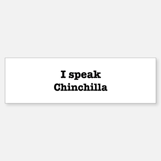 I speak Chinchilla Bumper Bumper Bumper Sticker