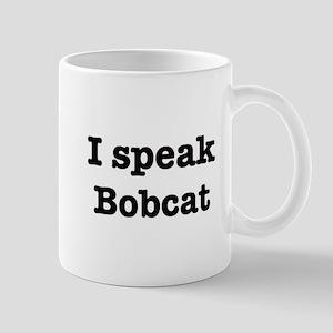 I speak Bobcat Mug