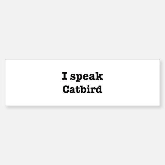 I speak Catbird Bumper Bumper Bumper Sticker