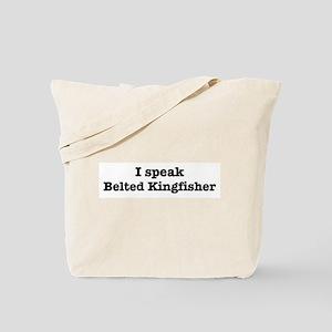 I speak Belted Kingfisher Tote Bag