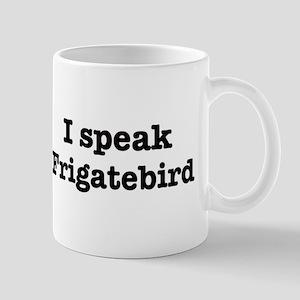 I speak Frigatebird Mug