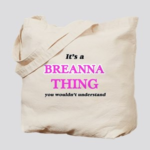 It's a Breanna thing, you wouldn' Tote Bag