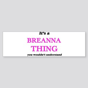 It's a Breanna thing, you would Bumper Sticker