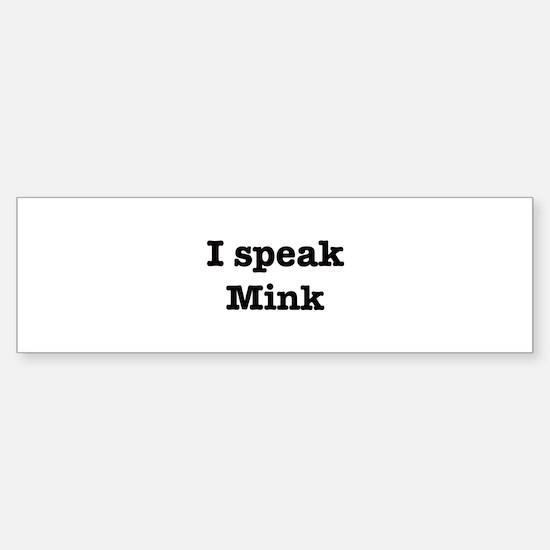I speak Mink Bumper Bumper Bumper Sticker
