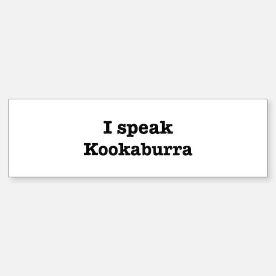 I speak Kookaburra Bumper Bumper Bumper Sticker