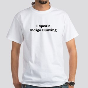 I speak Indigo Bunting White T-Shirt