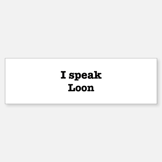 I speak Loon Bumper Bumper Bumper Sticker