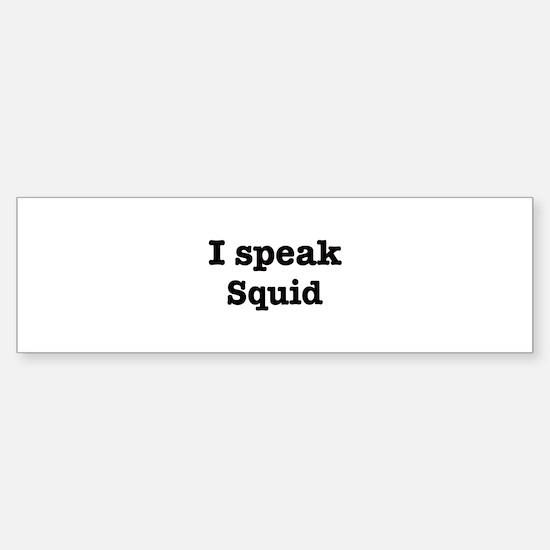 I speak Squid Bumper Bumper Bumper Sticker
