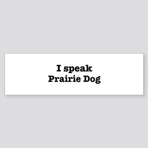 I speak Prairie Dog Bumper Sticker