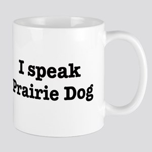 I speak Prairie Dog Mug