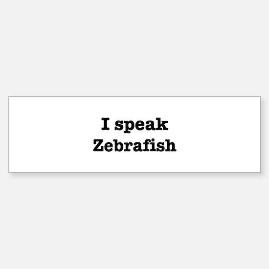 I speak Zebrafish Bumper Bumper Bumper Sticker