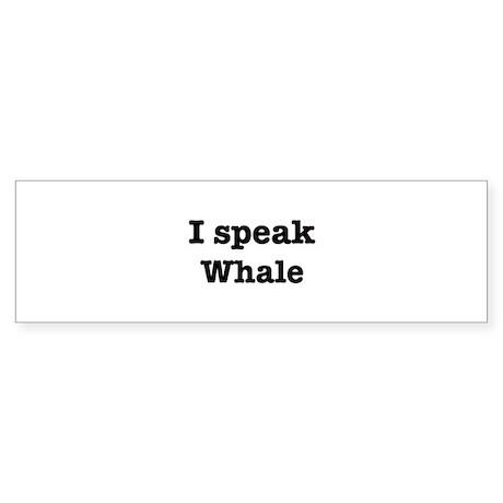 I speak Whale Bumper Sticker