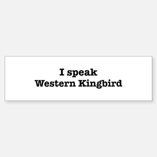 I speak Western Kingbird Bumper Bumper Bumper Sticker