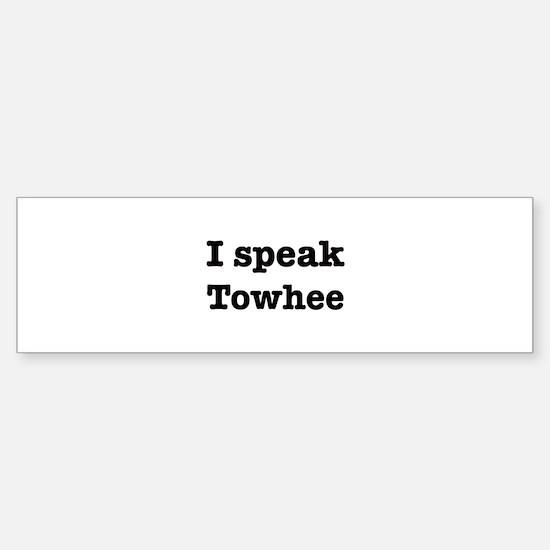 I speak Towhee Bumper Bumper Bumper Sticker