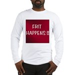 FRIT HAPPENS Long Sleeve T-Shirt