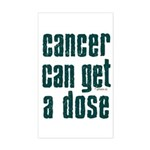 Cancer Can Get A Dose Rectangle Sticker